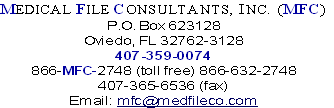 MEDICAL FILE CONSULTANTS, INC. (MFC) P.O. Box 623128 Oviedo, FL 32762-3128 407-359-0074 866-MFC-2748 (toll free) 866-632-2748 407-365-6536 (fax) Email: mfc@medfileco.com
